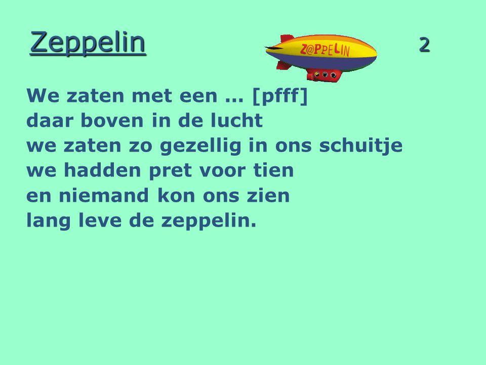 Zeppelin 2 We zaten met een ... [pfff] daar boven in de lucht